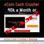 eCom Cash Crusher Review:  40k A Month or Massive Scam?