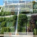 Can You Make Money With A Vertical Gardening Blog?