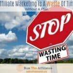 Affiliate Marketing Is A Waste Of Time...Without A Plan